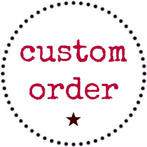 Custom Order for Laura Ivison