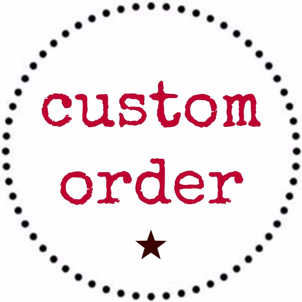 Custom Order for Lorna Wilson