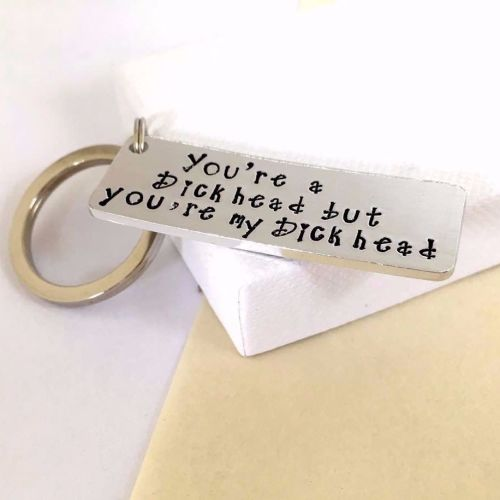 'You're a Dickhead but You're my Dickhead' Keyring