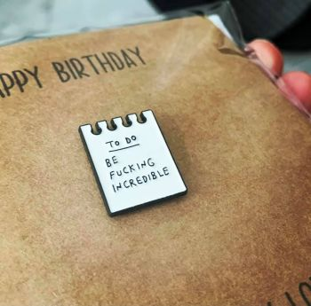 To Do Be F#cking Incredible Pin Badge Birthday Card