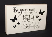 Freestanding Plaque - Be Your Own Kind Of Beautiful