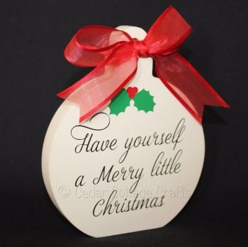 Freestanding Bauble - Have Yourself A Merry Little Christmas