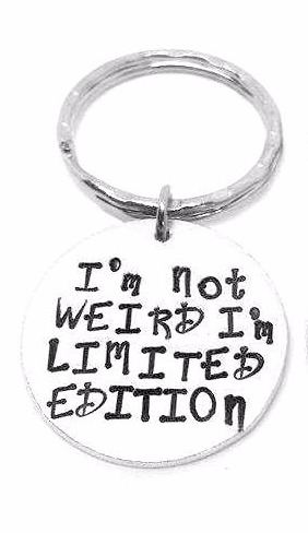 I'm not WEIRD I'm LIMITED EDITION...  Keyring