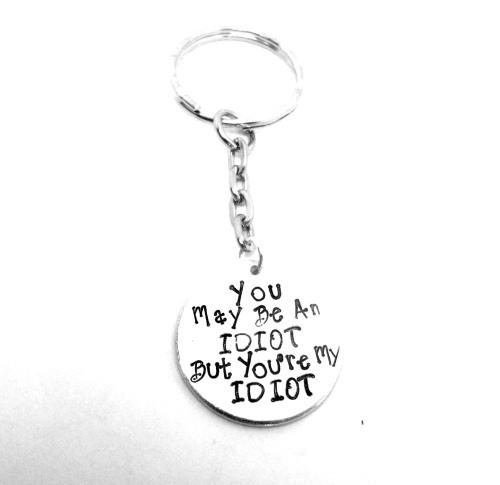 You May Be An Idiot But Youre My Idiot Keyring