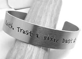 Faith, Trust & Pixie Dust - Cuff Bracelet
