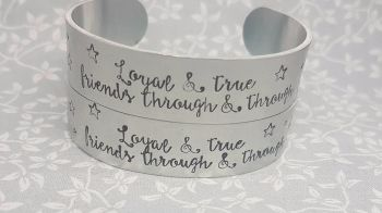 Loyal & true, friends through & through - Cuff Bracelet