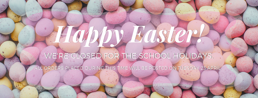 Happy Easter! We are closed for the Easter School Holidays. All orders placed will be posted on Tuesday 23 April.