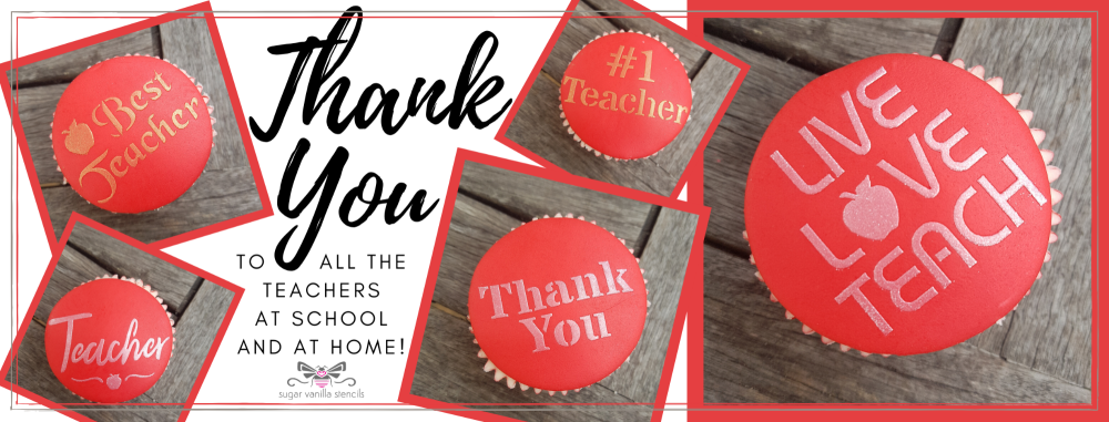 Teachers cupcake stencils - thank you to all the teachers at school and at home