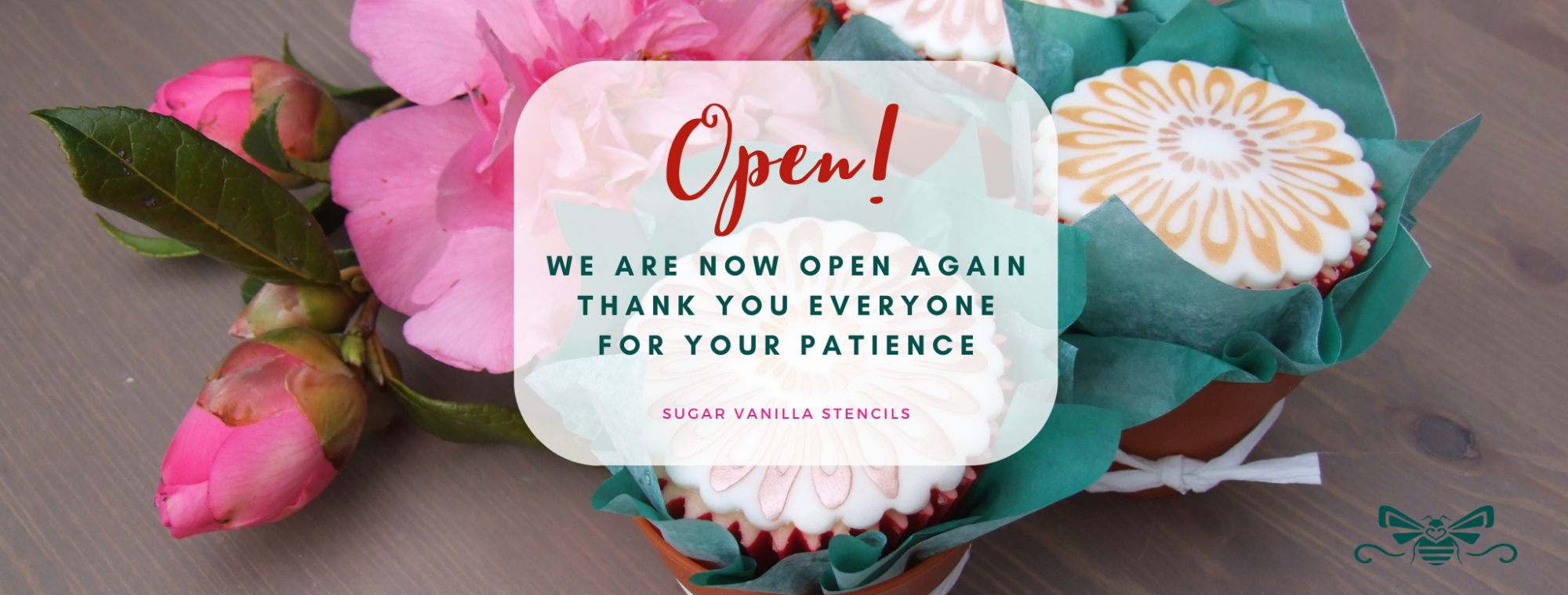 Image of flower cupcakes. Message reads: Open. We are now open. Thank you to all our customers for their patience.