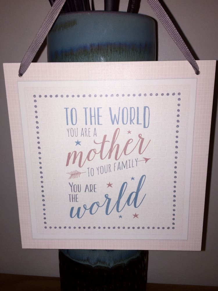 To The World You Are A Mother Hanging Sign