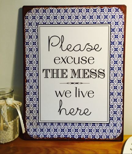 Please Excuse The Mess Tin Sign