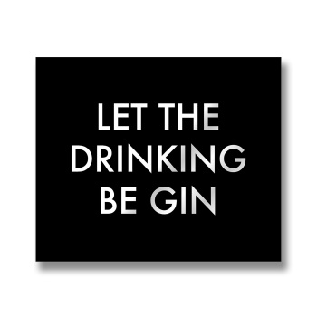 Let The Drinking Be Gin Sign