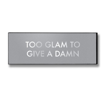 Too Glam To Give A Damn Sign