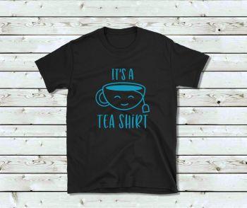 Unisex T Shirt - IT'S A TEA SHIRT