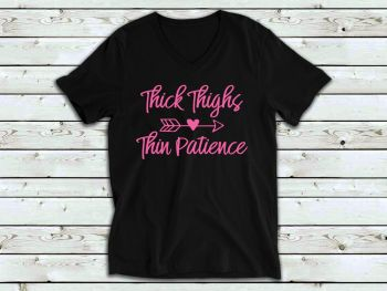 Ladies T Shirt - V Neck - Thick Thighs Thin Patience