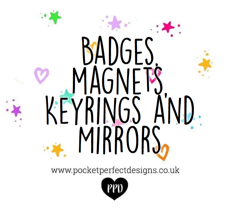 Badges, Magnets, Keyrings & Mirrors