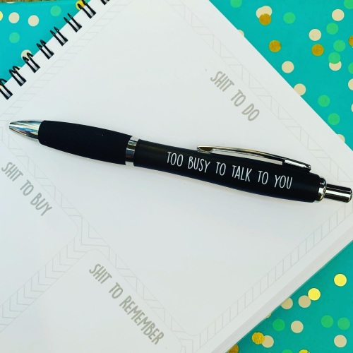 Too Busy To Talk To You Pen - Designed By Oliver