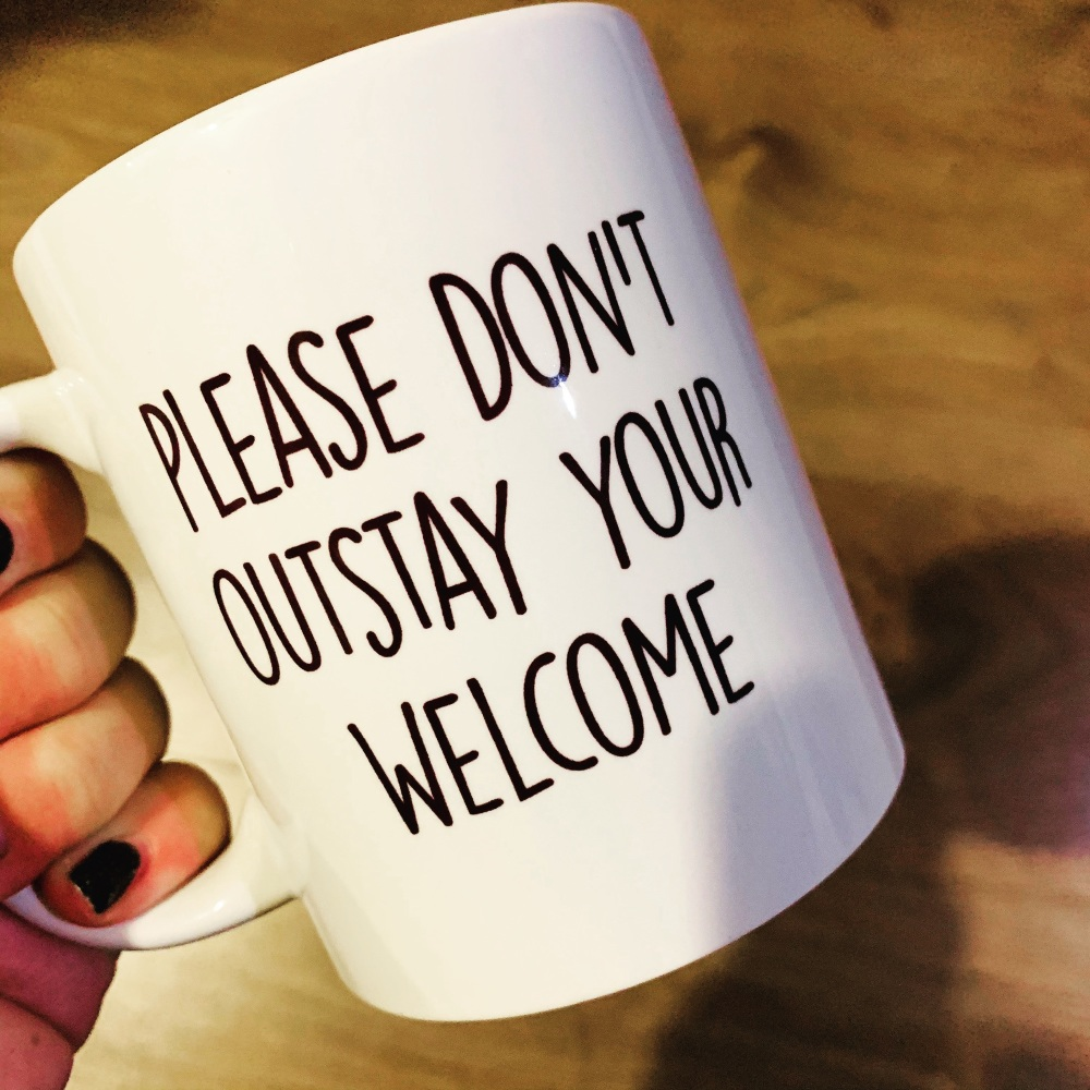 Please Don't Outstay Your Welcome Mug