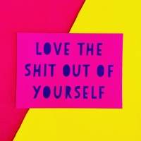 Love The Shit Out Of Yourself Postcard/Print