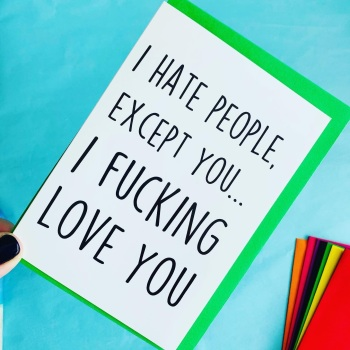 I Hate People, Except You Card