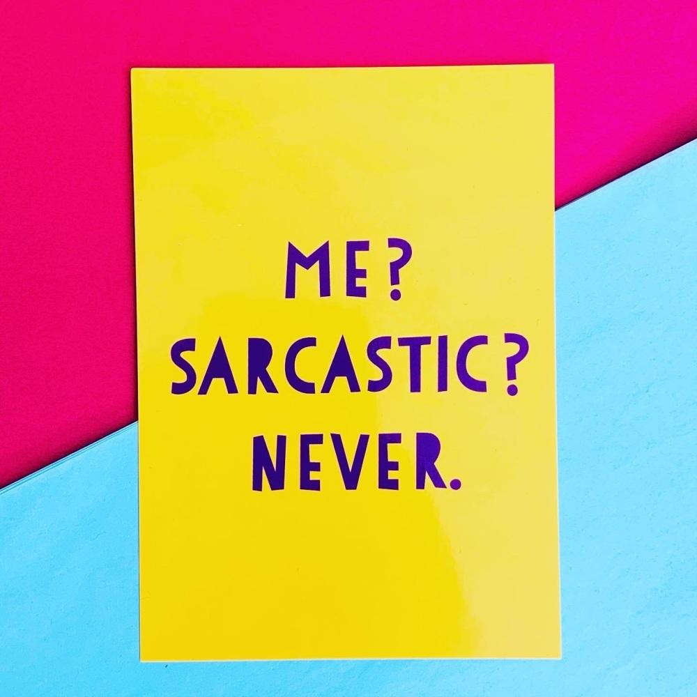 Me? Sarcastic? Never Postcard/Print