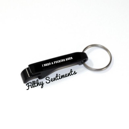 Bottle opener keyring - I need a fucking beer