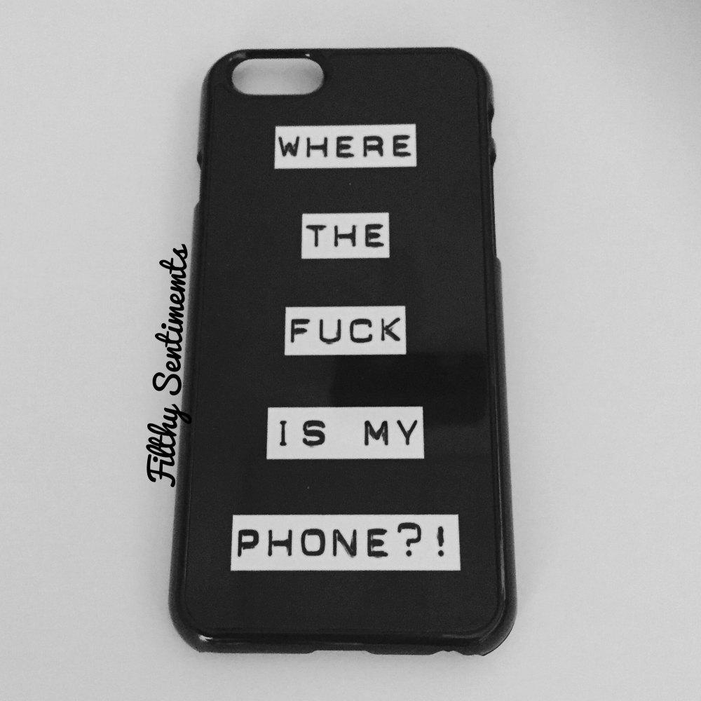 iphone 6 case - where's my fucking phone?