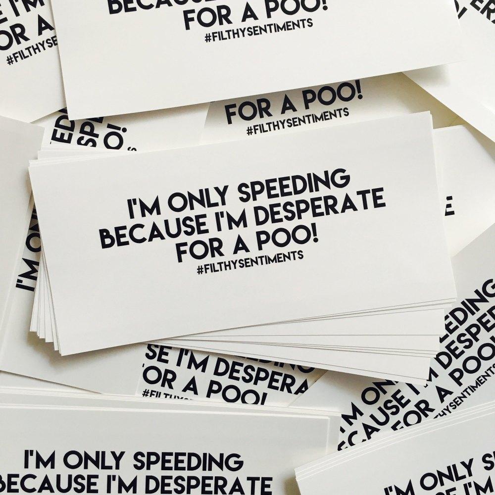 Speeding, Desperate for a poo Car Bumper Sticker