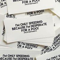 Speeding, Desperate for a poo Car Bumper Sticker - D63