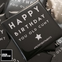 Happy Birthday Old Cunt large square badge - A28