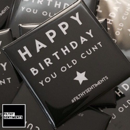 Happy Birthday Old Cunt large square badge