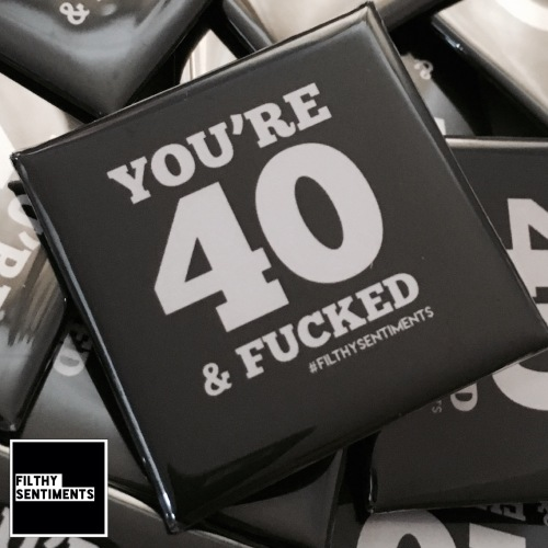 40 & fucked large square badge