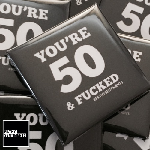 50 & fucked large square badge