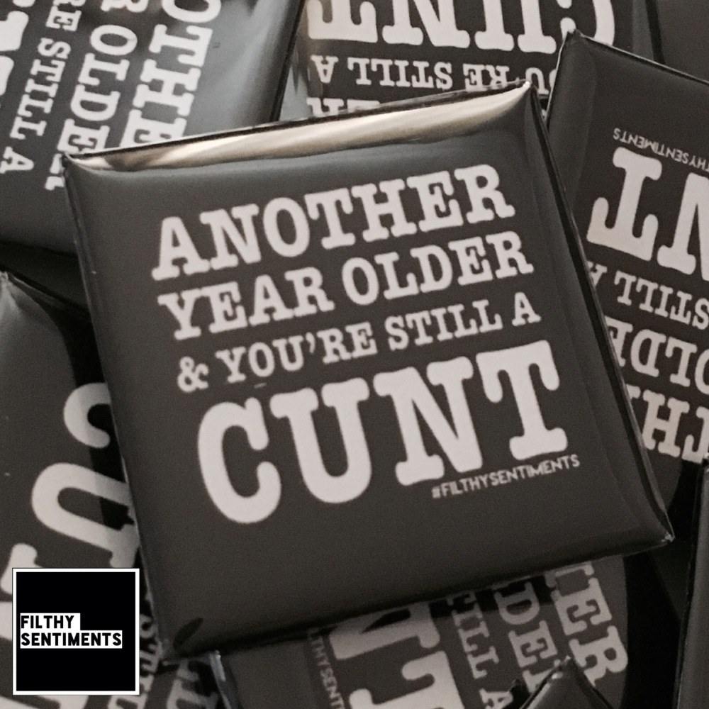 Another year older CUNT large square badge
