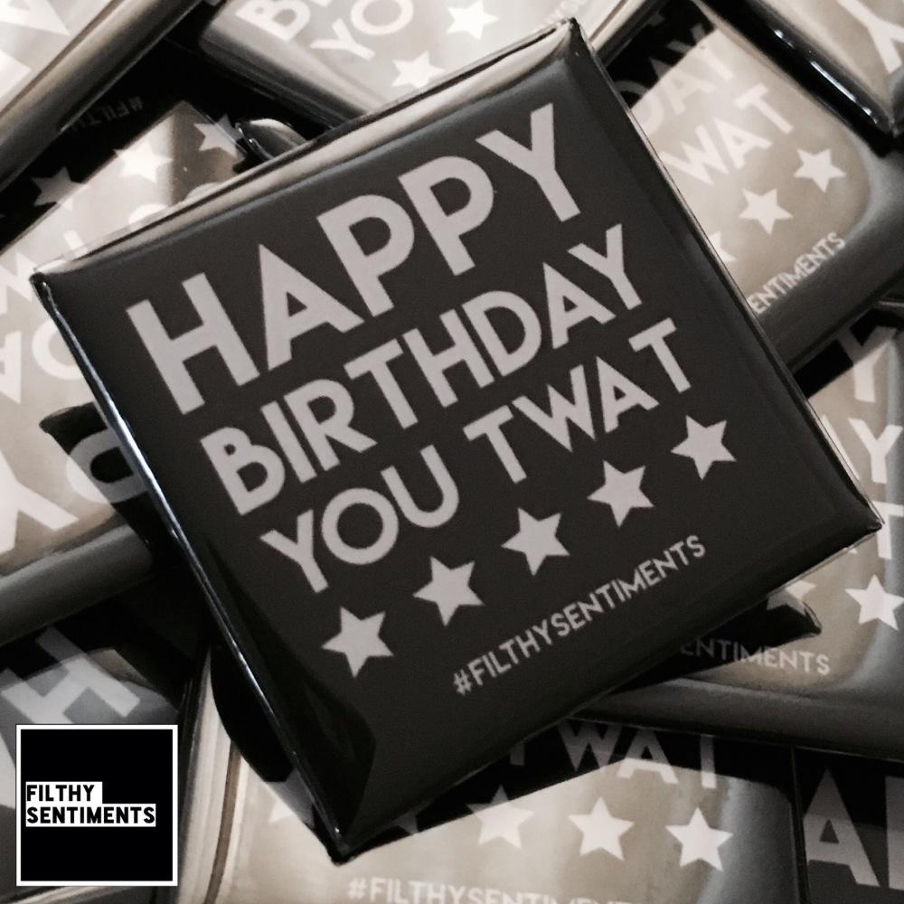 Happy Birthday YOU twat large square badge