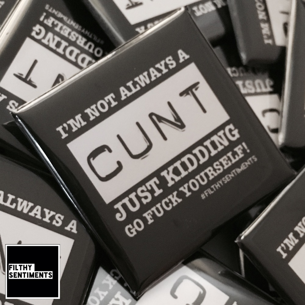 I'm not always a CUNT large square badge