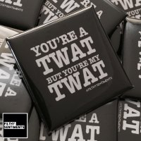 You're a twat but you're my twat large square badge