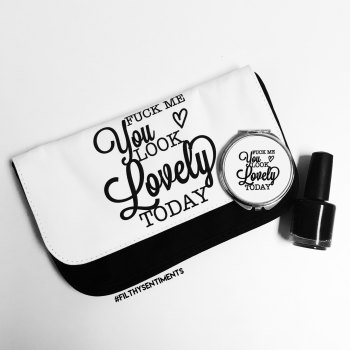 Fuck me you look lovely make up bag - D00029