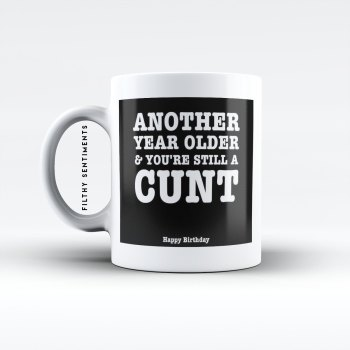 Another year old cunt mug - M002AYOLDERC