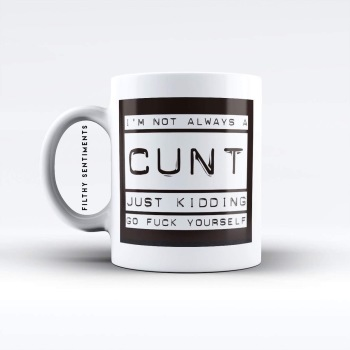 I'm not always a cunt mug - M017NACUNT