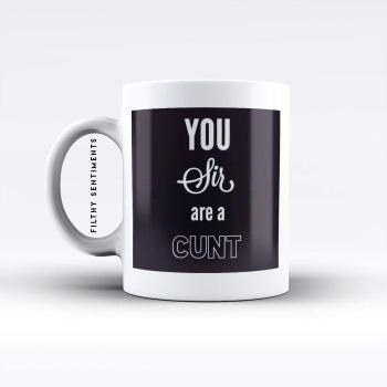 You Sir are a... Cunt mug - M043SIR