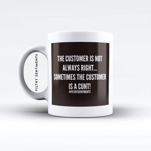 The customers a cunt mug - M053CUSTOMERC