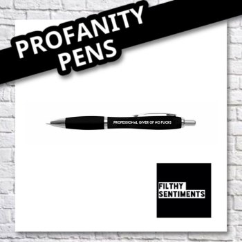 PROFESSIONAL GIVER OF NO FUCKS PEN  - B0010