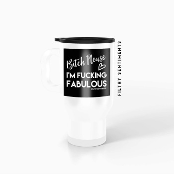 Travel mug - Bitch Please I'm Fabulous - TM050BITCHFABULOUS