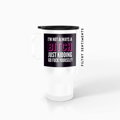 Travel mug - I'm not always a bitch