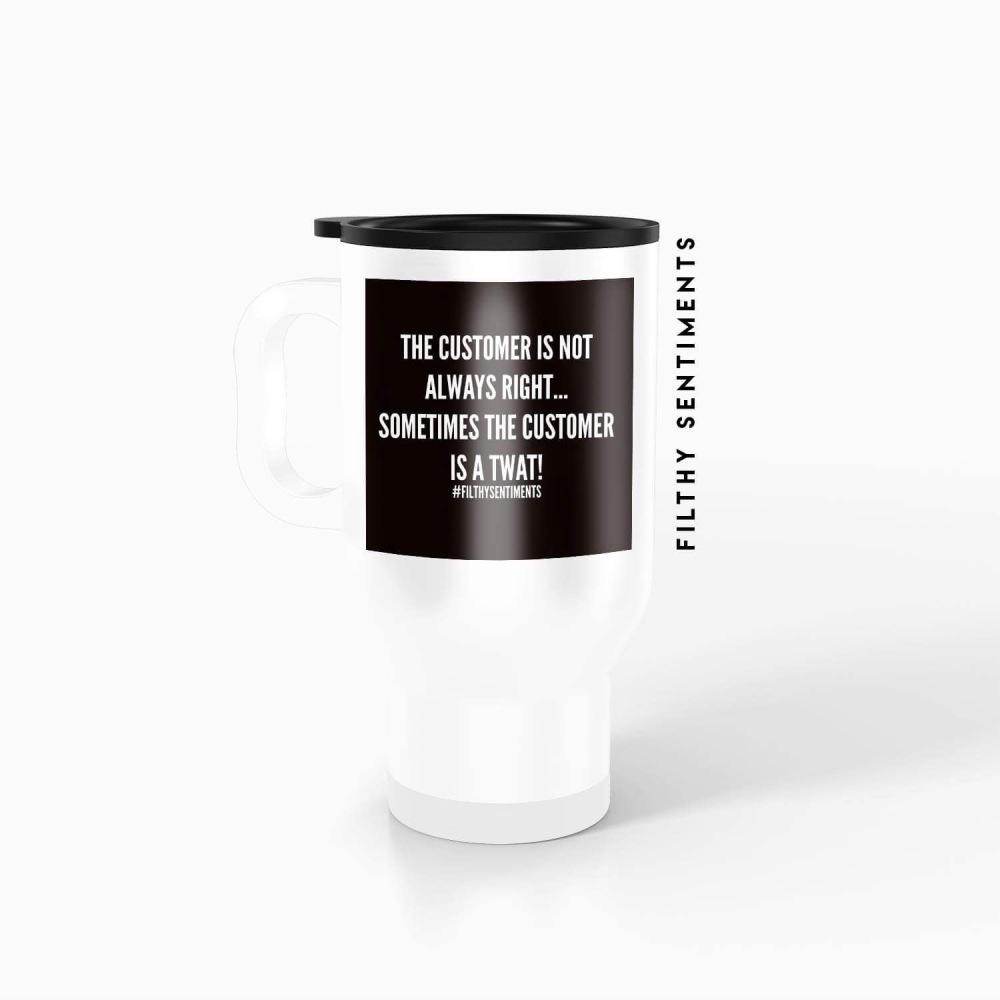 Travel mug - the customer is not -  TM039CUSTOMER