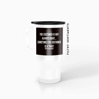 Travel mug - the customer is not -  TM039CUSTOMER