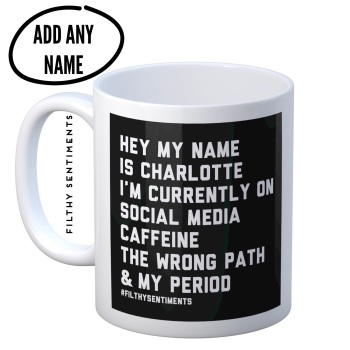HEY IM ON MY PERIOD PERSONALISED MUG (ADD ANY NAME)