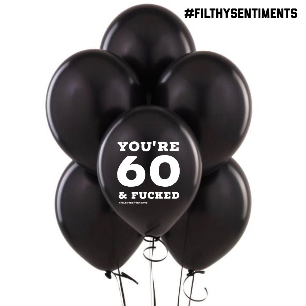 60 & FUCKED BALLOONS (Pack of 5)