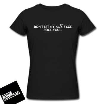 TEE - Don't let my cute face fool you (BLACK)